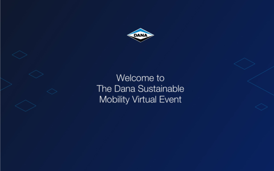 The Freshly Conceived Dana Sustainable Mobility Virtual Event Powers Global Commerce Forward